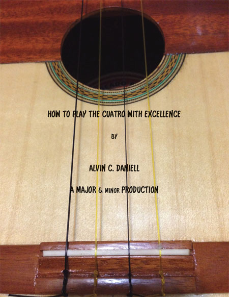 """How To Play The Cuatro With Excellence"" by Alvin Daniell"